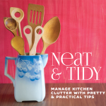 Neat  & Tidy | Manage Kitchen Clutter With Pretty & Practical Tips